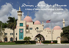 'Domes, Arches and Minarets - A History of Islamic-Inspired Buildings in America' by Phil Pasquini
