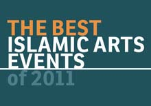 The Best Islamic Arts Events and Exhibitions of 2011